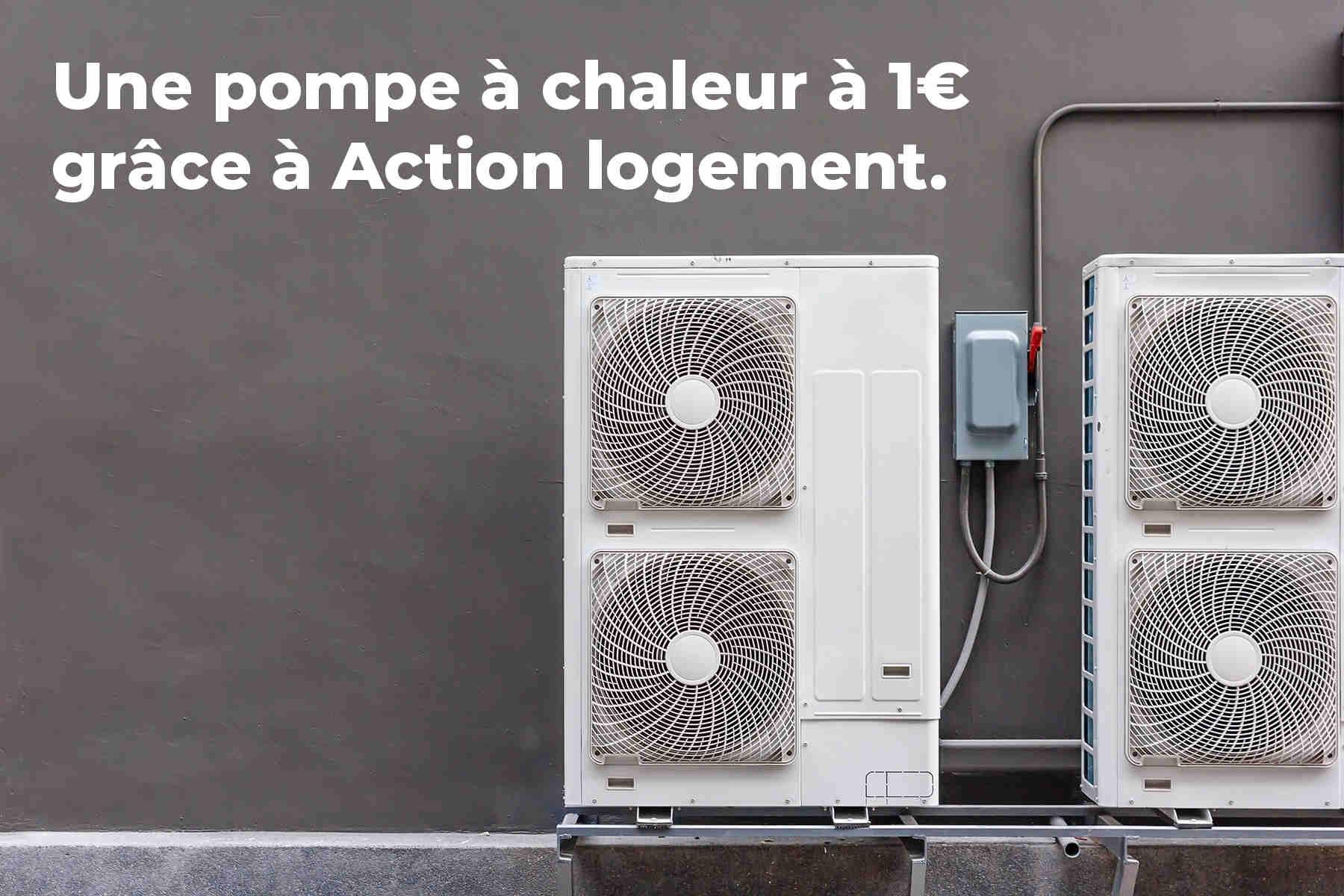 Une Pompe à chaleur à 1€, installation incluse, c'est possible grâce à l'aide Action Logement !